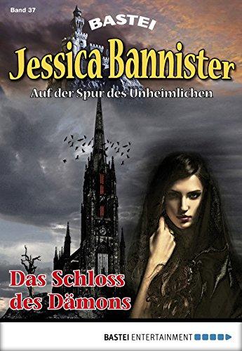 Jessica Bannister - Folge 037: Das Schloss des Dämons (Die unheimlichen Abenteuer) (German Edition)