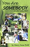 You Are Somebody and I Am, Too!, Holt, Mary Jane, 0971218951