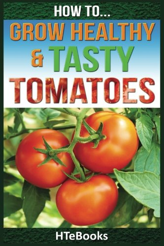 How To Grow Healthy & Tasty Tomatoes: Quick Start Guide 51FQTrCenzL