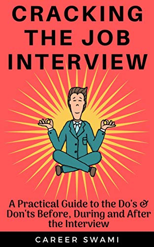 Cracking the Job Interview: A Practical Guide to the Do's and Don'ts Before, During and After the Interview (Java Interview Questions And Answers For Experienced)