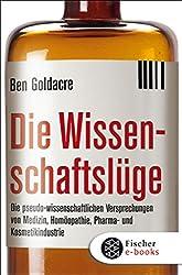 Die Wissenschaftslüge: Wie uns Pseudo-Wissenschaftler das Leben schwer machen (German Edition)