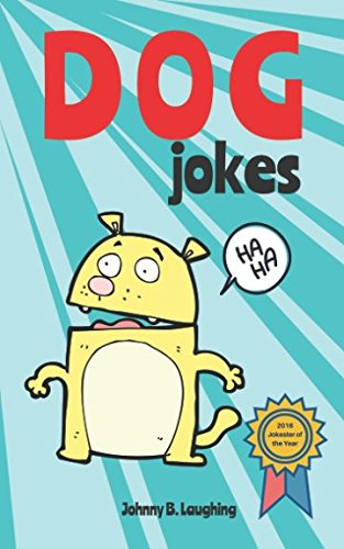 Dog Jokes: Funny and Hilarious Jokes for Kids (Animal Jokes)