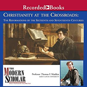 The Modern Scholar: Christianity At the Crossroads: The Reformations of the Sixteenth and Seventeenth Centuries Lecture