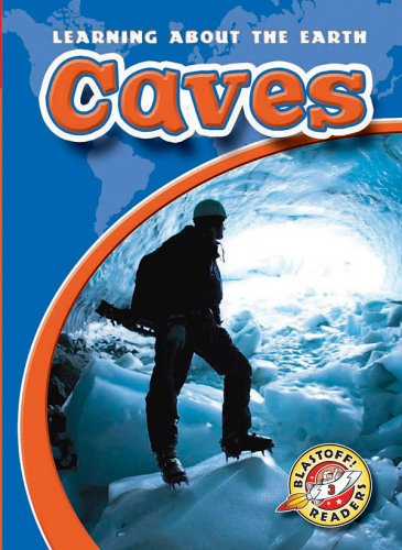 Download Caves (Blastoff! Readers: Learning About the Earth) (Blastoff Readers. Level 3) PDF