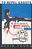 To Repel Ghosts, Kevin Young, 1581950330