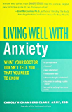 Living Well with Anxiety: What Your Doctor Doesn't Tell You... Tha (Living Well (Collins))