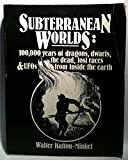 Subterranean Worlds: 100,000 Years of Dragons, Dwarfs, the Dead, Lost Races and Ufos from Inside the Earth