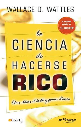 La ciencia de hacerse rico (Spanish Edition) (Hacerse Rico La De Ciencia)