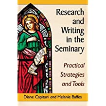 Research and Writing in the Seminary: Practical Strategies and Tools