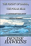 The Plight of Sanna, the Polar Bear, Denise Hawkins, 1604416726