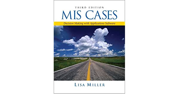Mis cases decision making with application software 3rd edition mis cases decision making with application software 3rd edition lisa miller 9780132214384 amazon books fandeluxe Gallery