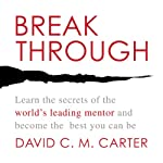 Breakthrough: Learn the Secrets of the World's Leading Mentor and Become the Best You Can Be | David C.M. Carter