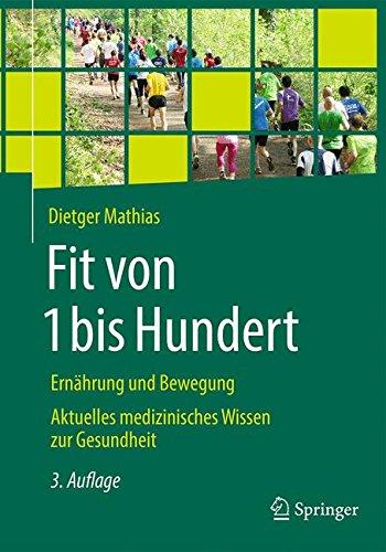 Fit von 1 bis Hundert: Ernährung und Bewegung - Aktuelles medizinisches Wissen zur Gesundheit
