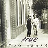 True by Too Human (2001-05-03)