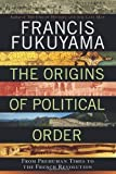 the origins of political order from prehuman times to the french revolution by francis fukuyama
