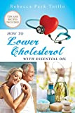 img - for How To Lower Cholesterol With Essential Oil book / textbook / text book
