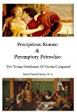 Precipitous Romeo & Peremptory Petruchio: Two Young Gentlemen Of Verona Compared