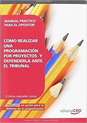 Manual Práctico para el Opositor: cómo realizar una programación por proyectos y defenderla ante el tribunal: Amazon.es: Cristina Labrador Ansia: Libros