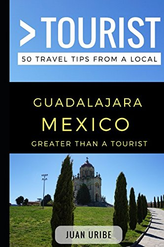 Greater Than a Tourist – Guadalajara Mexico: 50 Travel Tips from a Local