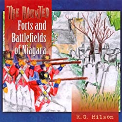 The Haunted Forts and Battlefields of Niagara