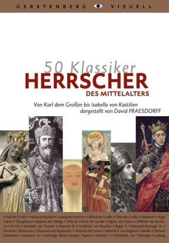50 Klassiker Herrscher des Mittelalters: Von Karl dem Großen bis Isabella von Kastilien
