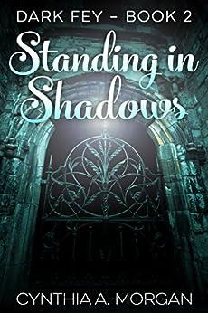 Standing in Shadows (Dark Fey Book 2) by [Morgan, Cynthia A.]