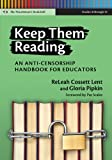 Keep Them Reading : An Anti-Censorship Handbook for Educators, Lent, Releah Cossett and Pipkin, Gloria, 0807753785