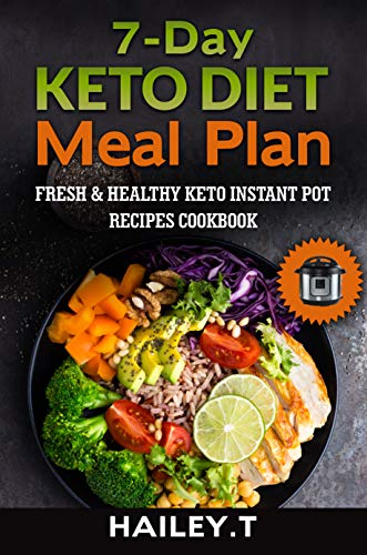 7-Day Ketogenic Diet Meal Plan: Fresh and Healthy Keto Instant Pot Recipes Cookbook (Weight Gain Meal Plan On A Budget)