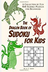 The Dragon Book of Sudoku for Kids: A Collection of Fun 6x6 Sudoku Puzzles for Beginners (Dragon Stocking Stuffers) Paperback