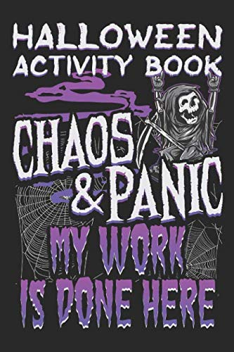 Halloween Activity Book Chaos And Panic My Work Is Done Here: Halloween Book for Kids with Notebook to Draw and Write