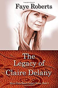 The Legacy of Claire Delany (Silver Cross Ranch Legacy Series)
