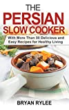The Persian Slow Cooker: With More Than 30