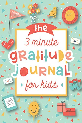 The 3 Minute Gratitude Journal for Kids: A Journal to Teach Children to Practice Gratitude and Mindfulness (Kids Vacations With Best Christmas)