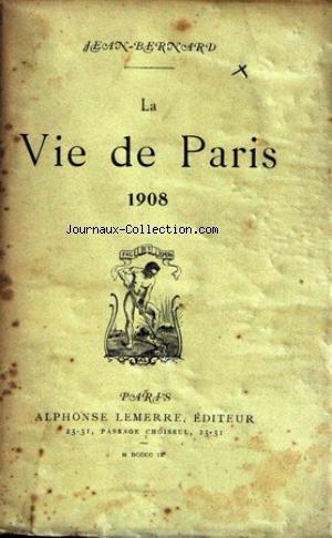 VIE DE PARIS (LA) - 1908 LE SUCCESSEUR DE JULES CLARETIE - M. LE BARGY - HENRY BECQUE - GUILLAUME OO EN FRANCE - MME CARPEAUX - M. BARBOUX - DISCOURS DE CLARETIE - BARTHOU ET MME BRUNETIERE - RUY BLAS - DU TEMPS DE CATHERINE II - SCHOPENHAUER - EUSAPIA A PARIS - MOUNET-SULLY CONFERENCIER - H. POINCARE - JEAN RICHEPIN - PIERRE DECOURCELLES - MM. FRANCK ET MARGUERY - LES REGRETS DES CATHOLIQUES DE CONSTANTINOPLE - ZOLA AU PANTHEON - BEULE FILS - V. SARDOU.
