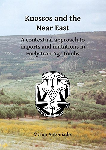 Knossos and the Near East: A contextual approach to imports and imitations in Early Iron Age tombs