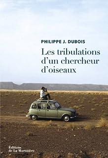 Les tribulations d'un chercheur d'oiseaux, Dubois, Philippe Jacques