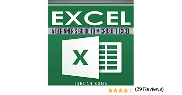 Amazon.com: Excel: A Beginner's Guide to Microsoft Excel: Jordan ...