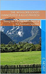 The Wouldbegoods (Annotated & Illustrated): Being the Further Adventures of the Treasure Seekers (Bastable Series Book 2)