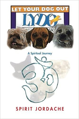 Book Let Your Dog Out!: A Spiritual Journey by Spirit Jordache (2015-07-09)