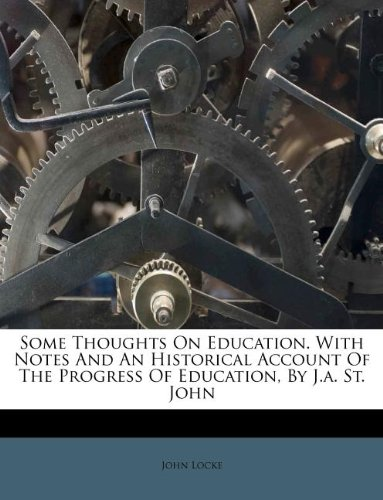 Download Some Thoughts On Education. With Notes And An Historical Account Of The Progress Of Education, By J.a. St. John ebook