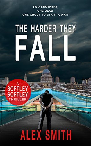 The Harder They Fall: The First Gripping Softley Softley Thriller