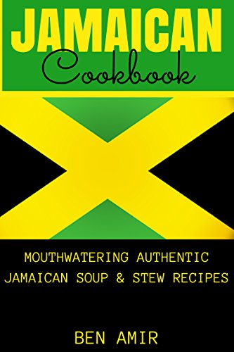 Jamaican Cookbook: Mouthwatering authentic Jamaican soup and stew recipes by Ben Amir