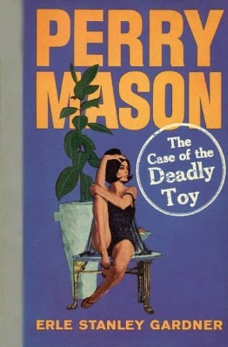 (The Case of the Deadly Toy (Perry Mason Series Book 60))