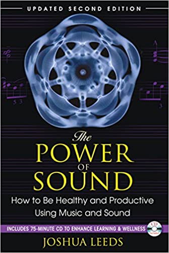 The Power Of Sound: How To Be Healthy And Productive Using Music And Sound por Joshua Leeds epub