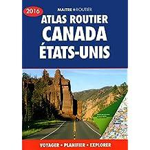 Atlas routier Canada États-Unis 2016: Voyager • Planifier • Explorer