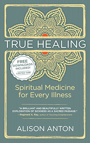 Download True Healing: Spiritual Medicine for Every Illness, A Mind-Body Guide for Managing Pain and Disease Pdf