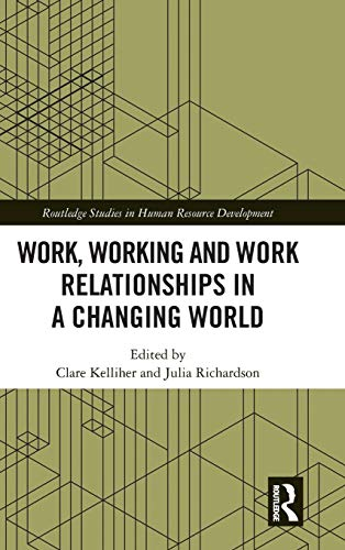 Work, Working and Work Relationships in a Changing World (Routledge Studies in Human Resource Development)