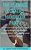 THE ULTIMATE DUNKER'S HANDBOOK (PART 1): Everything you need to know about increasing your Vertical Jump