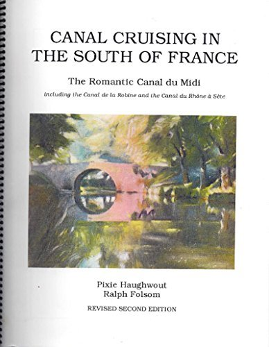 Canal Cruising in the South of France: The Romantic Canal du Midi including the Canal de la Robine and the Canal du Rhone a Sete
