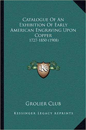 Catalogue Of An Exhibition Of Early American Engraving Upon Copper: 1727-1850 (1908)